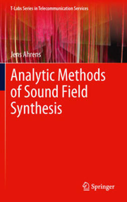 Ahrens, Jens - Analytic Methods of Sound Field Synthesis, ebook