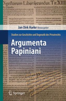 Harke, Jan Dirk - Argumenta Papiniani, ebook