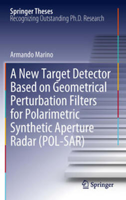 Marino, Armando - A New Target Detector Based on Geometrical Perturbation Filters for Polarimetric Synthetic Aperture Radar (POL-SAR), e-kirja
