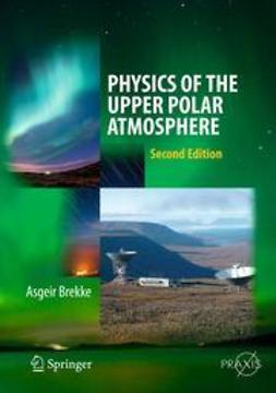 Brekke, Asgeir - Physics of the Upper Polar Atmosphere, ebook
