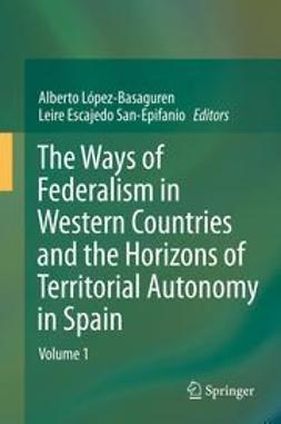 Basaguren, Alberto López - The Ways of Federalism in Western Countries and the Horizons of Territorial Autonomy in Spain, ebook