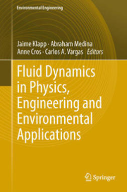 Klapp, Jaime - Fluid Dynamics in Physics, Engineering and Environmental Applications, ebook