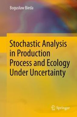 Bieda, Bogusław - Stochastic Analysis in Production Process and Ecology Under Uncertainty, ebook