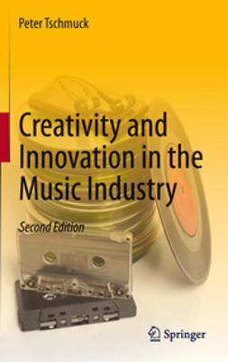 Tschmuck, Peter - Creativity and Innovation in the Music Industry, e-kirja