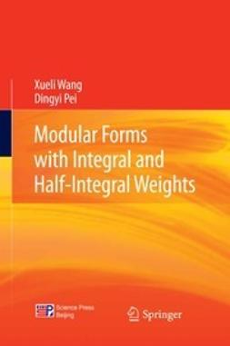 Wang, Xueli - Modular Forms with Integral and Half-Integral Weights, ebook