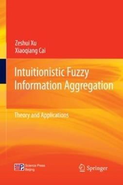 Xu, Zeshui - Intuitionistic Fuzzy Information Aggregation, ebook