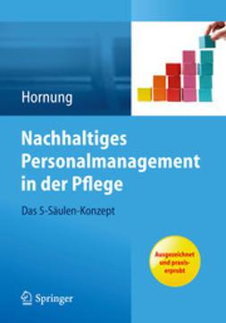 Hornung, Julia - Nachhaltiges Personalmanagement in der Pflege - Das 5-Säulen Konzept, e-kirja