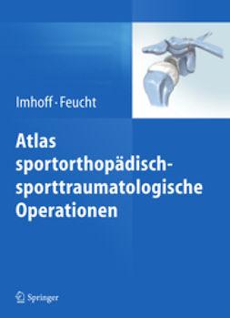 Imhoff, Andreas B. - Atlas sportorthopädisch-sporttraumatologische Operationen, ebook