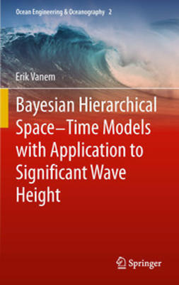 Vanem, Erik - Bayesian Hierarchical Space-Time Models with Application to Significant Wave Height, ebook