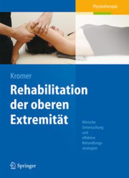 Kromer, Thilo Oliver - Rehabilitation der oberen Extremität, ebook