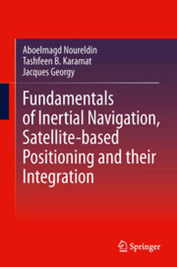 Noureldin, Aboelmagd - Fundamentals of Inertial Navigation, Satellite-based Positioning and their Integration, ebook