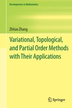 Zhang, Zhitao - Variational, Topological, and Partial Order Methods with Their Applications, ebook