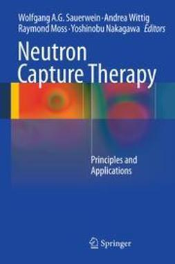 Sauerwein, Wolfgang - Neutron Capture Therapy, ebook