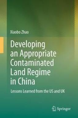 Zhao, Xiaobo - Developing an Appropriate Contaminated Land Regime in China, ebook