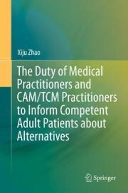 Zhao, Xiju - The Duty of Medical Practitioners and CAM/TCM Practitioners to Inform Competent Adult Patients about Alternatives, ebook