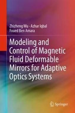 Wu, Zhizheng - Modeling and Control of Magnetic Fluid Deformable Mirrors for Adaptive Optics Systems, ebook