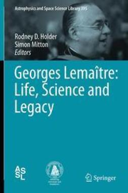 Holder, Rodney D. - Georges Lemaître: Life, Science and Legacy, ebook