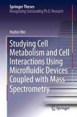 Wei, Huibin - Studying Cell Metabolism and Cell Interactions Using Microfluidic Devices Coupled with Mass Spectrometry, ebook