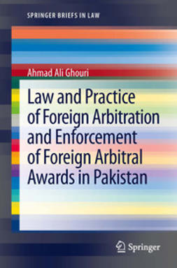 Ghouri, Ahmad Ali - Law and Practice of Foreign Arbitration and Enforcement of Foreign Arbitral Awards in Pakistan, ebook