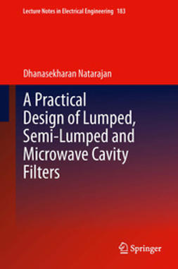 Natarajan, Dhanasekharan - A Practical Design of Lumped, Semi-lumped & Microwave Cavity Filters, ebook