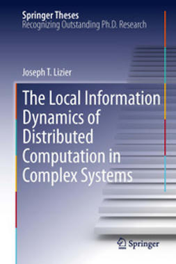 Lizier, Joseph T. - The Local Information Dynamics of Distributed Computation in Complex Systems, ebook