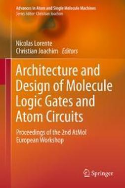 Lorente, Nicolas - Architecture and Design of Molecule Logic Gates and Atom Circuits, ebook