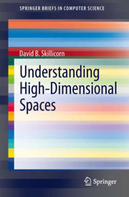 Skillicorn, David B. - Understanding High-Dimensional Spaces, ebook