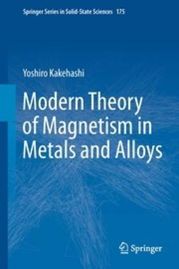 Kakehashi, Yoshiro - Modern Theory of Magnetism in Metals and Alloys, ebook