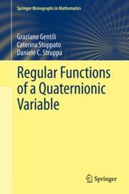 Gentili, Graziano - Regular Functions of a Quaternionic Variable, ebook