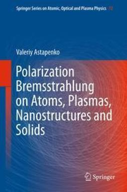 Astapenko, Valeriy - Polarization Bremsstrahlung on Atoms, Plasmas, Nanostructures and Solids, e-kirja