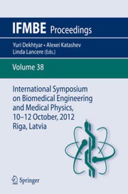 Dekhtyar, Yuri - International Symposium on Biomedical Engineering and Medical Physics, 10-12 October, 2012, Riga, Latvia, ebook