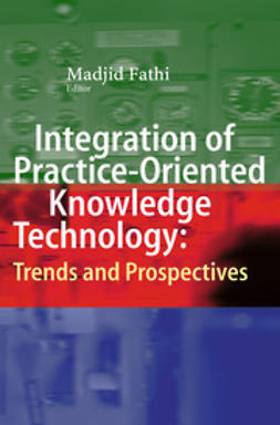 Fathi, Madjid - Integration of Practice-Oriented Knowledge Technology: Trends and Prospectives, ebook