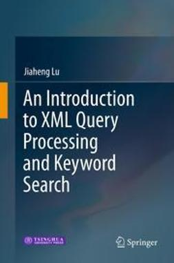 Lu, Jiaheng - An Introduction to XML Query Processing and Keyword Search, ebook