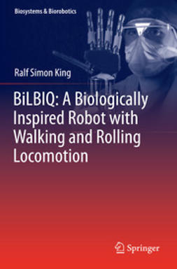 King, Ralf Simon - BiLBIQ: A Biologically Inspired Robot with Walking and Rolling Locomotion, e-bok
