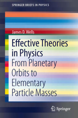 Wells, James D. - Effective Theories in Physics, ebook