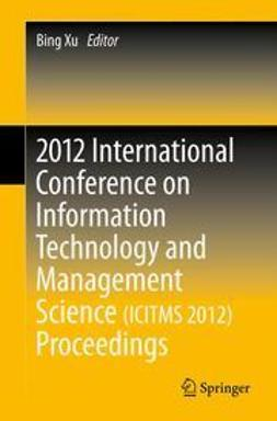 Xu, Bing - 2012 International Conference on Information Technology and Management Science(ICITMS 2012) Proceedings, e-kirja