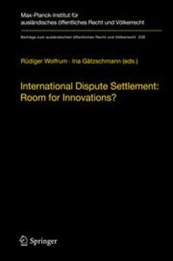 Wolfrum, Rüdiger - International Dispute Settlement: Room for Innovations?, ebook
