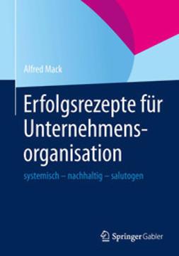 Mack, Alfred - Erfolgsrezepte für Unternehmensorganisation, ebook