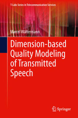 Wältermann, Marcel - Dimension-based Quality Modeling of Transmitted Speech, ebook