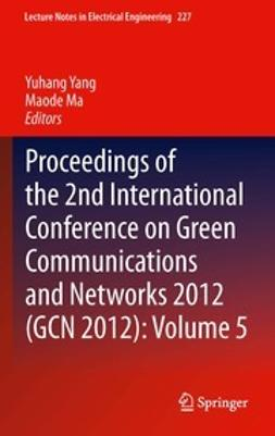 Yang, Yuhang - Proceedings of the 2nd International Conference on Green Communications and Networks 2012 (GCN 2012): Volume 5, ebook