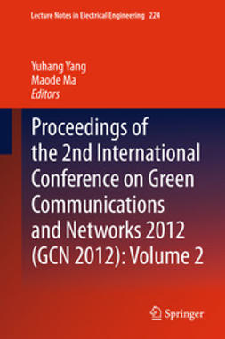 Yang, Yuhang - Proceedings of the 2nd International Conference on Green Communications and Networks 2012 (GCN 2012): Volume 2, ebook