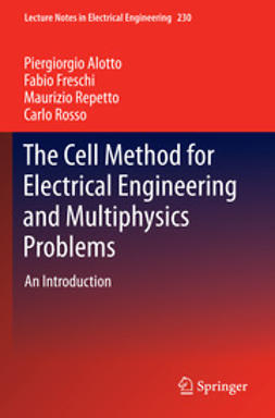 Alotto, Piergiorgio - The Cell Method for Electrical Engineering and Multiphysics Problems, ebook