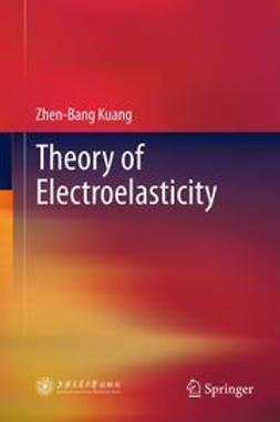 Kuang, Zhen-Bang - Theory of Electroelasticity, ebook