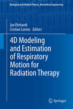 Ehrhardt, Jan - 4D Modeling and Estimation of Respiratory Motion for Radiation Therapy, e-bok