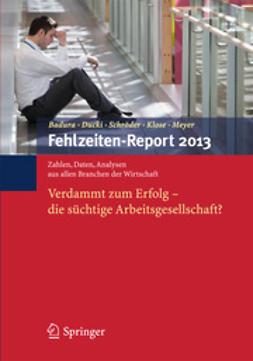 Badura, Bernhard - Fehlzeiten-Report 2013, ebook