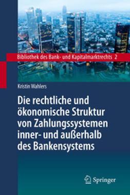 Wahlers, Kristin - Die rechtliche und ökonomische Struktur von Zahlungssystemen inner- und außerhalb des Bankensystems, ebook