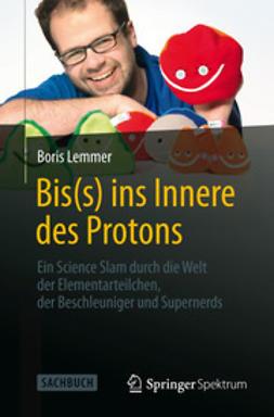 Lemmer, Boris - Bis(s) ins Innere des Protons, ebook