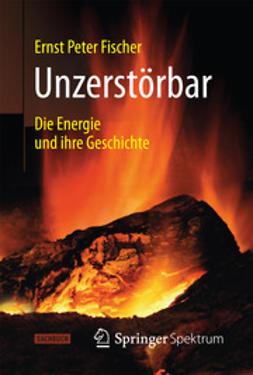 Fischer, Ernst Peter - Unzerstörbar, ebook
