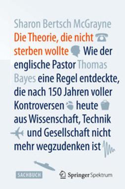 McGrayne, Sharon Bertsch - Die Theorie, die nicht sterben wollte, ebook