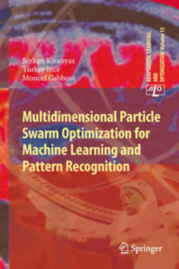 Kiranyaz, Serkan - Multidimensional Particle Swarm Optimization for Machine Learning and Pattern Recognition, ebook